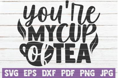 You're My Cup Of Tea SVG Cut File