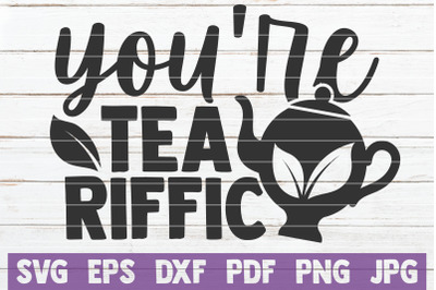 You're Tea Riffic SVG Cut File