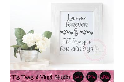 Love Me Forever, I'll Love You For Always, Wedding Svg, Valentine's Da