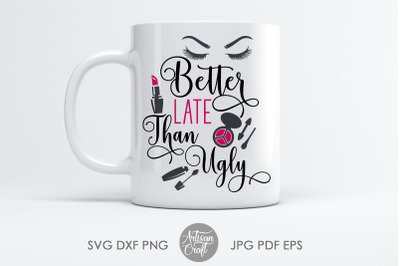 Better late than ugly, sublimation designs, SVG cut file