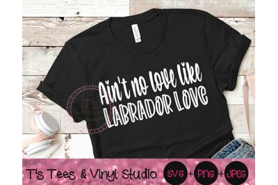 Ain't No Love Like Labrador Love Svg, Labrador Svg, Labrador Retriever