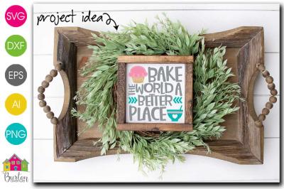 Bake the World a Better Place Kitchen SVG File
