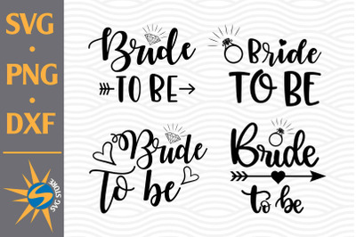 Bride To Be SVG, PNG, DXF Digital Files Include