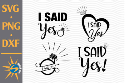 I Said Yes SVG, PNG, DXF Digital Files Include