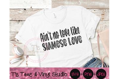 Ain't No Love Like Siamese Love Svg, Siamese Svg, Love Svg, Cat Love S