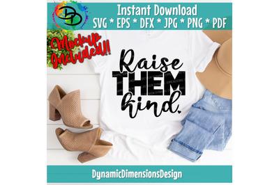 Raise Them Kind SVG, Mom, Children, Positive, Inspirational, PNG DXF M