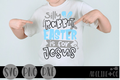 Silly rabbit, Easter is for Jesus, boy, SVG, Easter