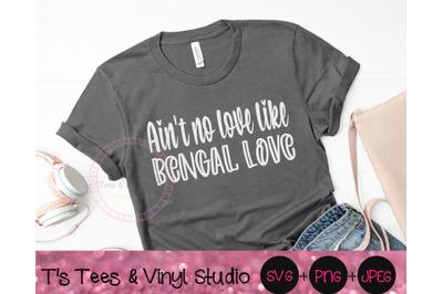 Ain't No Love Like Bengal Love Svg, Bengal Svg, Love Svg, Cat Love Svg