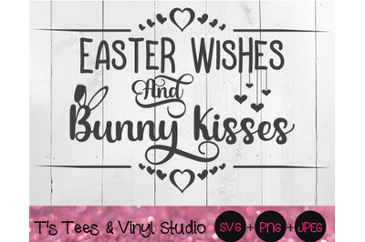 Easter Wishes And Bunny Kisses Svg, Happy Easter, He Is Risen, Bunny Kisses, Easter Bunny, Easter Png, Cute Sign, Spring Sign, Jesus, Cricut
