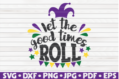 Let the good times roll SVG | Mardi Gras quote
