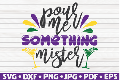 Pour me something mister SVG | Mardi Gras quote