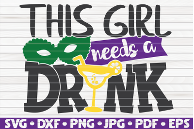 This girl needs a drink SVG | Mardi Gras quote