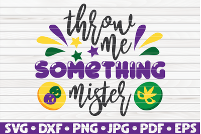 Throw me something mister SVG | Mardi Gras quote