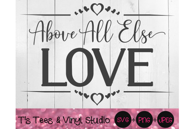 Above All Else Love SVG, Spread Love PNG, Love Not Hate, Love Thy Neig