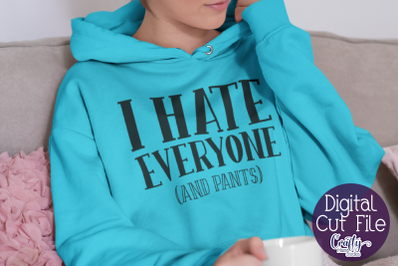 Sarcastic Svg, Funny Svg, Sarcasm, I Hate Everyone And Pants