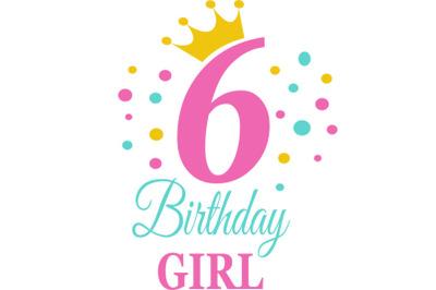 Birthday Girl Svg, Birthday Princess Svg, 6th Birthday Svg, B-day Girl