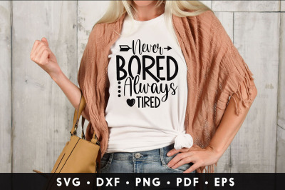 Never Bored Always Tired SVG   Happy Mothers Day
