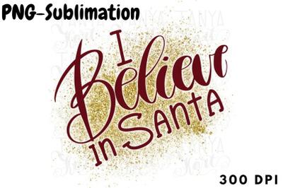 I Believe In Santa   Sublimation Design