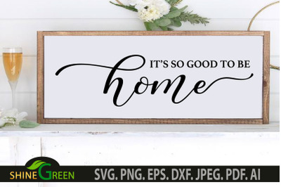 Home SVG - It's so Good to Be Home - Family, Farmhouse Sign SVG