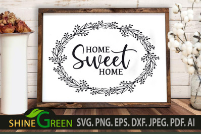 Home Sweet Home SVG Flower Wreath Sign for Home Farmhouse SVG