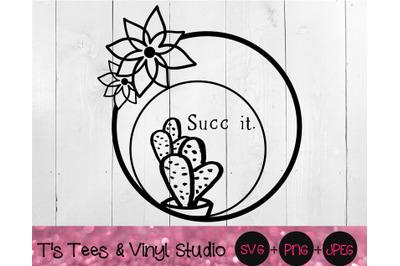 Succ It Svg, Succulent, Plant, Terrarium, Funny Succulent Svg, Cactus