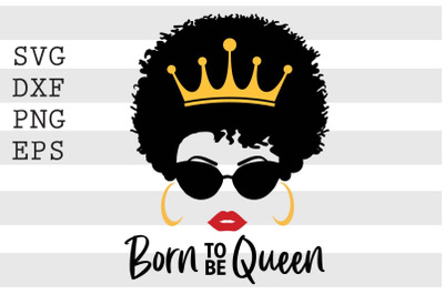 Born to be queen SVG