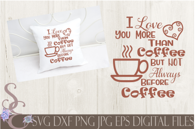 I Love You More Than Coffee But Not Always Before Coffee SVG