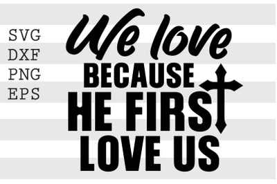 We love because he first love us SVG
