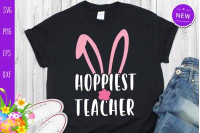 Hoppiest Teacher Svg, Bunny Teacher Svg, Easter Teacher Svg