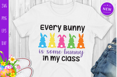 Every Bunny Is Some Bunny In My Class Svg, Easter Bunny Svg