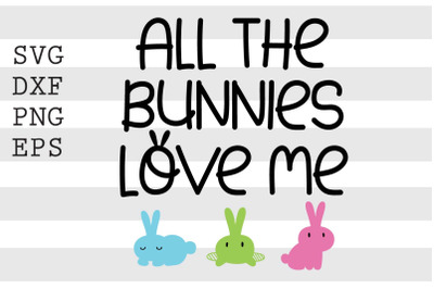 All the bunnies love me SVG