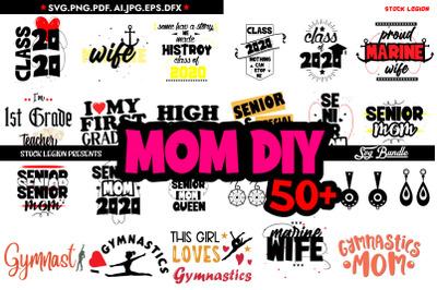 50+ Mom Diy SVG Bundle
