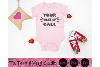 Your Wake Up Call SVG, New Baby, Newborn Alarm, Baby Alarm, New Parent