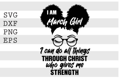 I am march girl I can do all things through christ who gives me stregn