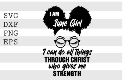 I am june girl I can do all things through christ who gives me stregnt