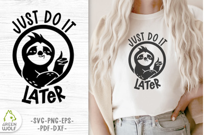 Funny sloth quotes Sloth svg Just do it later Funny t shirt design
