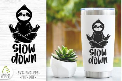 Sloth yoga svg Tumbler svg design Sloth quotes svg cut files Slow down
