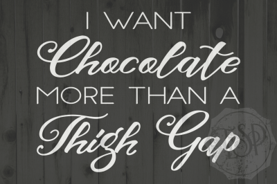 I Want Chocolate more than a thigh gap, SVG, PNG, DXF Cutting File, chocolate DXF