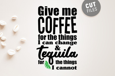 Give Me Coffee for The Things I Can Change & Tequila...