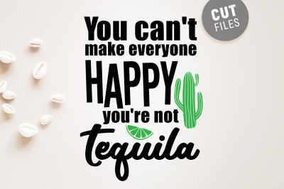 You Can't Make Everyone Happy You're Not Tequila