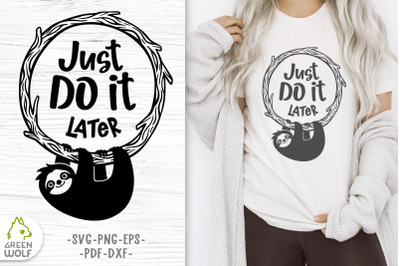 Cute sloth on branch Sloth svg Funny quotes svg Just do it later