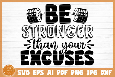 Be Stronger Than Your Excuses Gym SVG Cut File