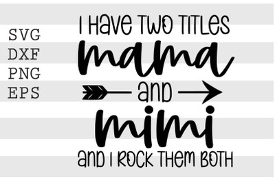 I have two titles mama and mimi and I rock them both SVG