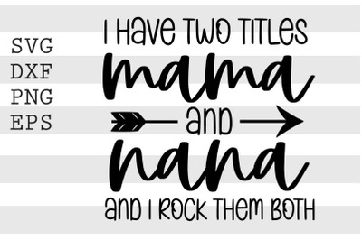I have two titles mama and nana and I rock them both SVG