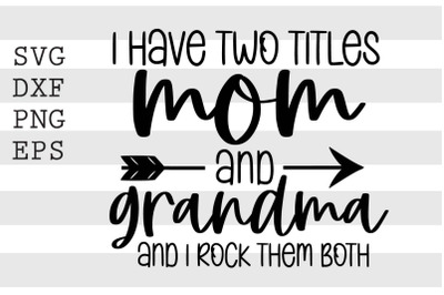 I have two titles mom and grandma and I rock them both SVG