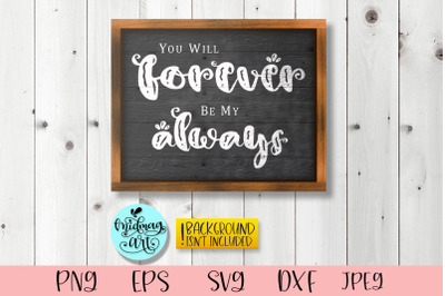 You will forever be my always sign svg, home decor svg