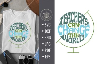 Teachers can change the world, svg cut file, lettering design