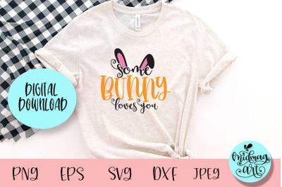 Some bunny loves you svg, easter svg