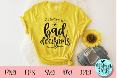 I'll bring the bad decisions svg, wedding party svg