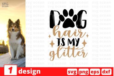 Dog hair is my glitter SVG Cut File